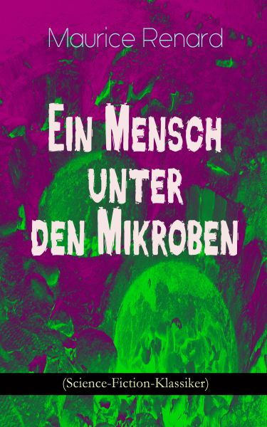 Ein Mensch unter den Mikroben (Science-Fiction-Klassiker)