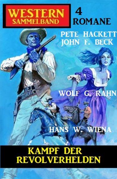 Kampf der Revolverhelden: Western Sammelband 4 Romane