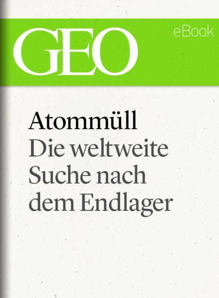 Atommüll: Die Suche nach dem Endlager (GEO eBook Single)
