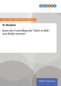 """Kann das Controlling mit """"Value at Risk"""" sein Risiko messen?"""