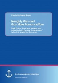Naughty Girls and Gay Male Romance/Porn: Slash Fiction, Boys' Love Manga, and Other Works by F
