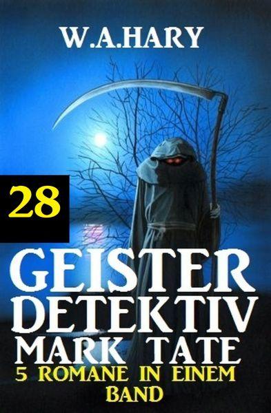 Geister-Detektiv Mark Tate 28 - 5 Romane in einem Band