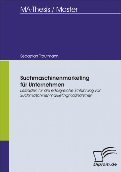 Suchmaschinenmarketing für Unternehmen: Leitfaden für die erfolgreiche Einführung von Suchmaschinenm