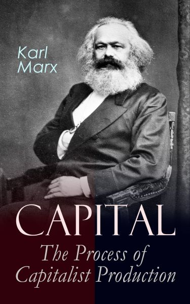 Capital: The Process of Capitalist Production