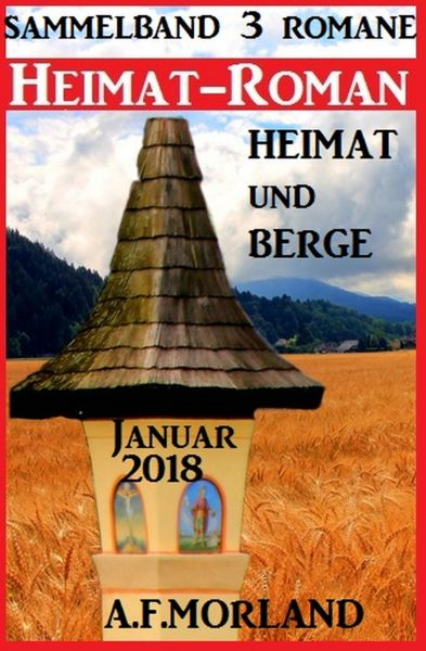 Heimatroman Sammelband 3 Romane Heimat und Berge Januar 2018