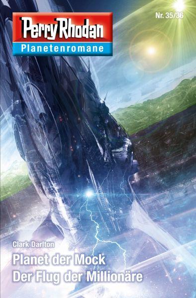 Planetenroman 35 + 36: Planet der Mock / Der Flug der Millionäre