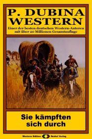 P. Dubina Western, Bd. 17: Sie kämpften sich durch