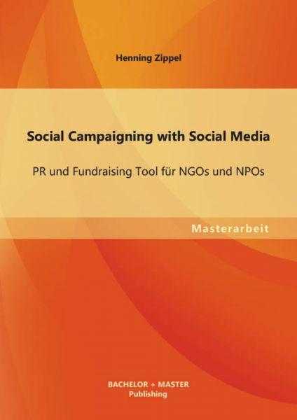 Social Campaigning with Social Media: PR und Fundraising Tool für NGOs und NPOs