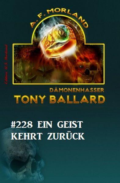 Ein Geist kehrt zurück Tony Ballard Nr. 228