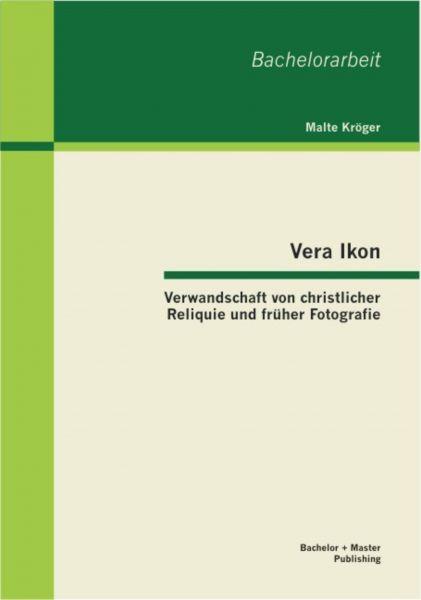 Vera Ikon - Verwandschaft von christlicher Reliquie und früher Fotografie