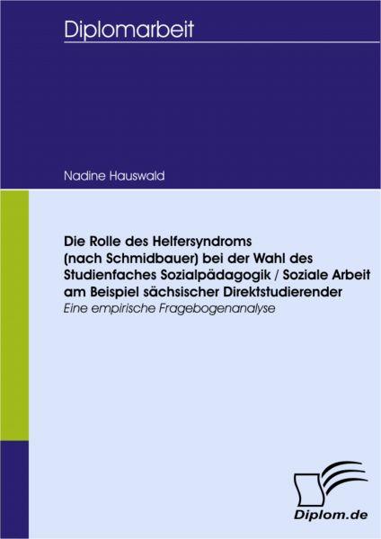 Die Rolle des Helfersyndroms (nach Schmidbauer) bei der Wahl des Studienfaches Sozialpädagogik / Soz
