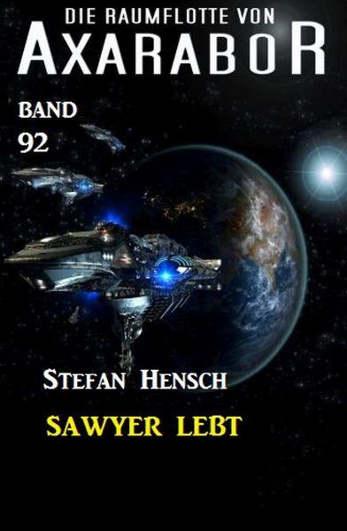 Die Raumflotte von Axarabor - Band 92 - Sawyer lebt!