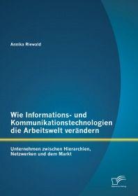 Wie Informations- und Kommunikationstechnologien die Arbeitswelt verändern: Unternehmen zwischen Hie
