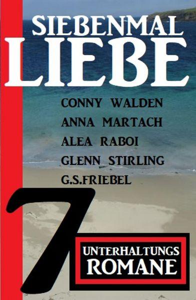Siebenmal Liebe: 7 Unterhaltungsromane