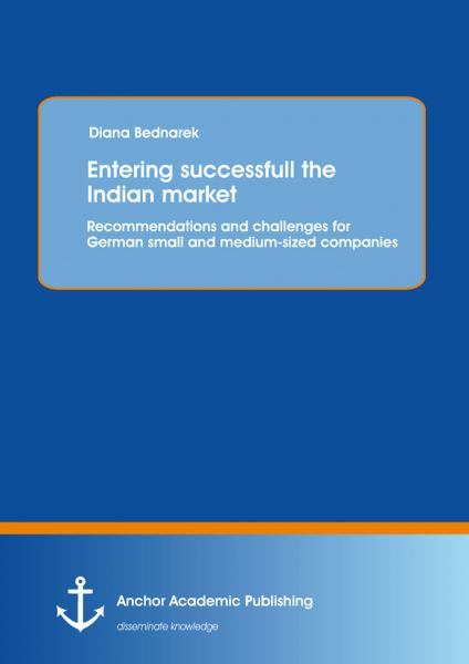 Entering successfull the Indian market: Recommendations and challenges for German small and medium-s