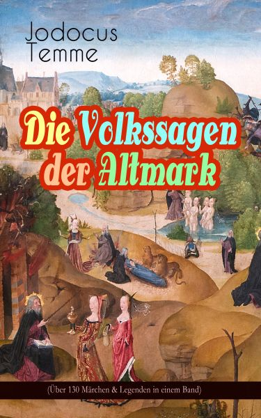 Die Volkssagen der Altmark (Über 130 Märchen & Legenden in einem Band)