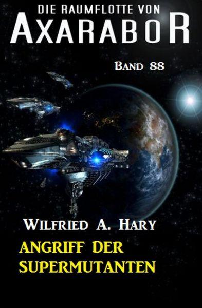 Angriff der Supermutanten: Die Raumflotte von Axarabor - Band 88