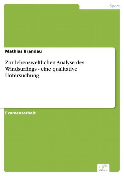 Zur lebensweltlichen Analyse des Windsurfings - eine qualitative Untersuchung