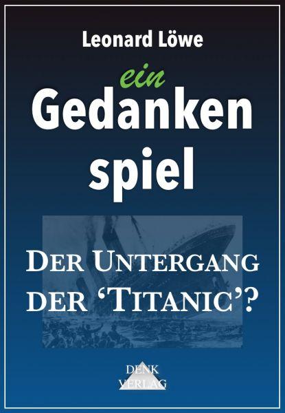 ein Gedankenspiel: Der Untergang der 'Titanic'?