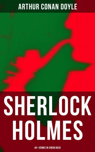 Sherlock Holmes: 40+ Krimis in einem Buch