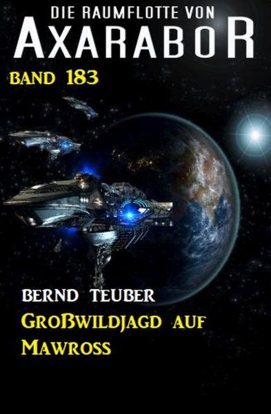 Großwildjagd auf Mawross: Die Raumflotte von Axarabor - Band 183