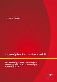 Hausaufgaben im Literaturunterricht: Untersuchung zur Wahrnehmung des Hausaufgabenprozesses am Beisp