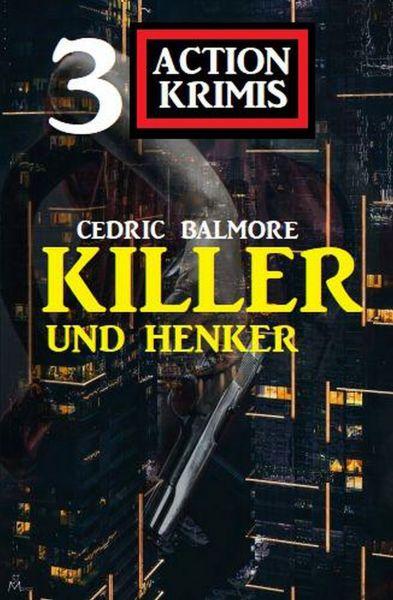 Henker und Killer: 3 Action Krimis