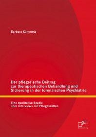 Der pflegerische Beitrag zur therapeutischen Behandlung und Sicherung in der forensischen Psychiatri