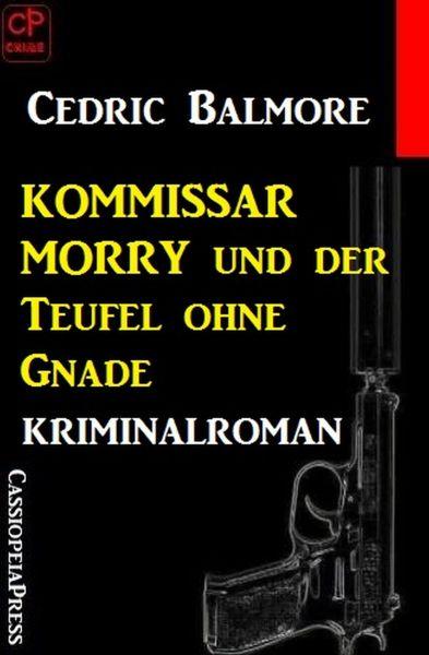 Kommissar Morry Kriminalroman 1: Kommissar Morry und der Teufel ohne Gnade