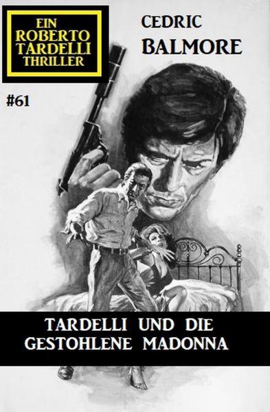 Ein Roberto Tardelli Thriller #61: Tardelli und die gestohlene Madonna