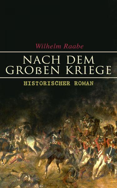 Nach dem Großen Kriege: Historischer Roman