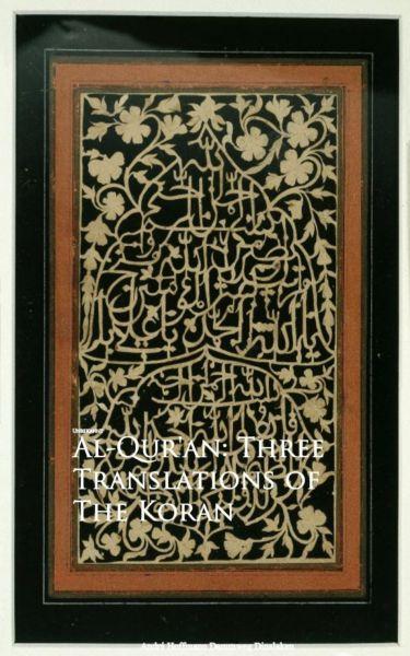 Al-Qur'an: Three Translations of The Koran