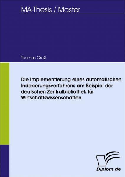 Die Implementierung eines automatischen Indexierungsverfahrens am Beispiel der deutschen Zentralbibl