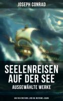 Seelenreisen auf der See - Ausgewählte Werke: Herz der Finsternis, Lord Jim, Nostromo & Jugend