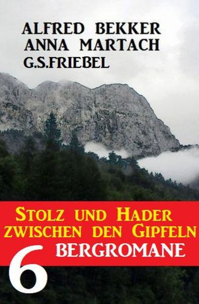 Stolz und Hader zwischen Gipfeln: 6 Bergromane