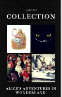 Alice in Wonderland: The Complete Collection (Quattro Classics) (The Greatest Writers of All Time)