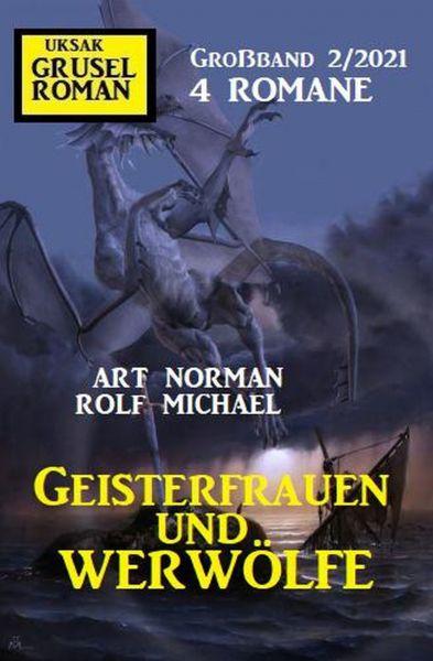 Geisterfrauen und Werwölfe: Gruselroman Großband 2/2021