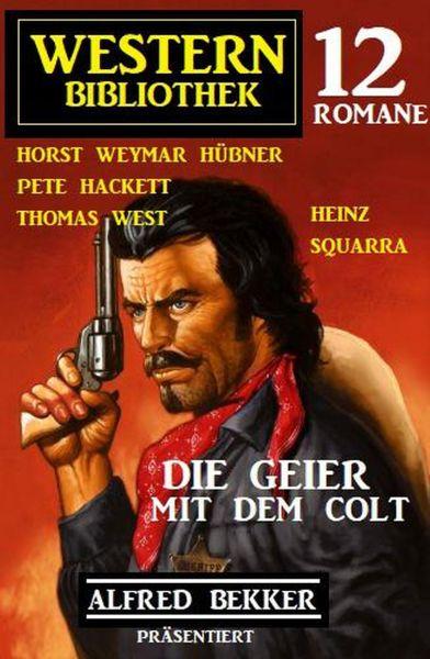 Die Geier mit dem Colt: Western Bibliothek: Alfred Bekker präsentiert 12 Romane