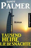 Tausend heiße Liebesnächte: Roman