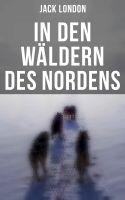 In den Wäldern des Nordens (Vollständige deutsche Ausgabe)