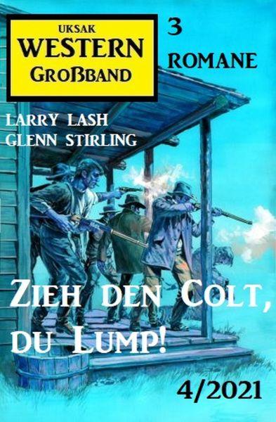 Zieh den Colt, du Lump! Western Großband 4/2021