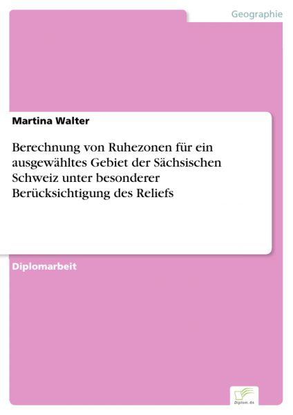 Berechnung von Ruhezonen für ein ausgewähltes Gebiet der Sächsischen Schweiz unter besonderer Berück