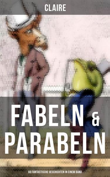 Fabeln & Parabeln: 60 Fantastische Geschichten in einem Band