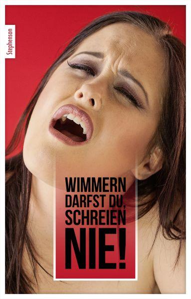 Wimmern darfst Du, schreien nie