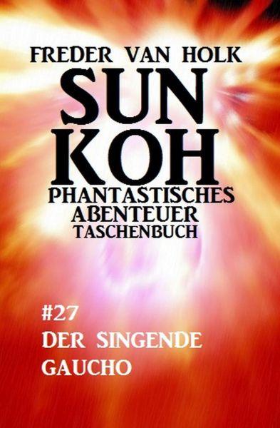 Sun Koh Taschenbuch #27: Der singende Gaucho