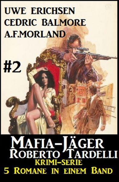 Mafia-Jäger Roberto Tardelli #2 - Krimi-Serie: 5 Romane in einem Band
