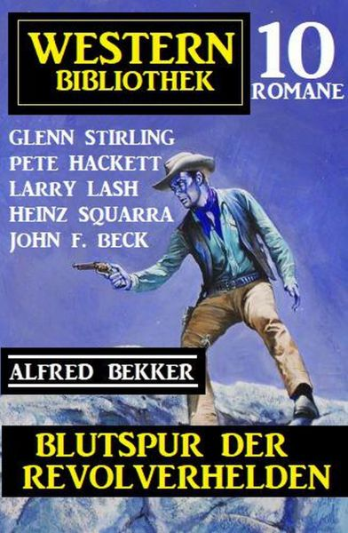 Blutspur der Revolverhelden: Western Bibliothek 10 Romane