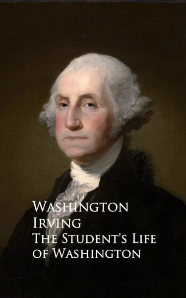 The Student's Life of Washington