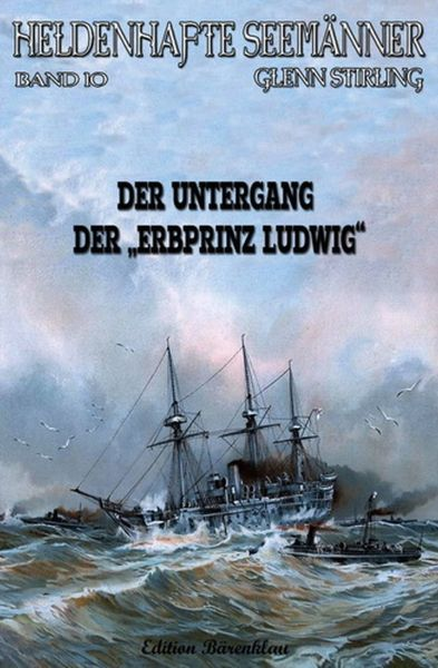 Heldenhafte Seemänner # 10: Der Untergang der Erbprinz Ludwig