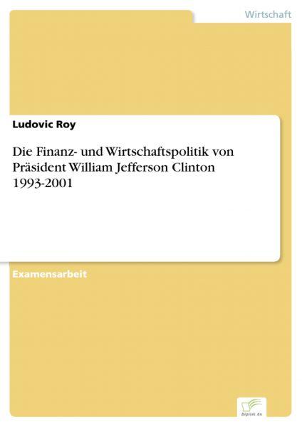Die Finanz- und Wirtschaftspolitik von Präsident William Jefferson Clinton 1993-2001